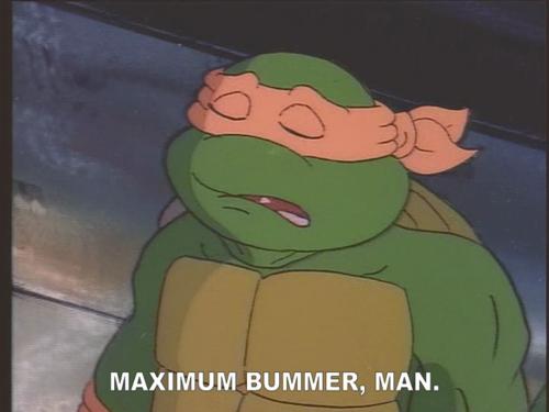maximum bummer